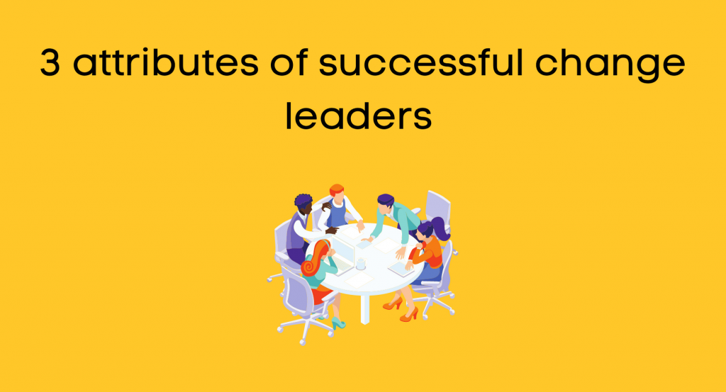 3 attributes of successful change leaders