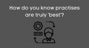How do you know practises are truly 'best'?