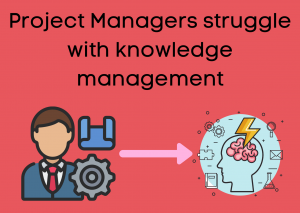 Project Managers struggle with knowledge management