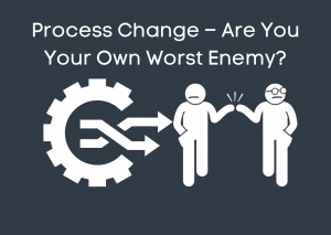 Announcement: Process Change – Are You Your Own Worst Enemy?