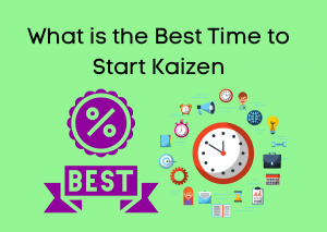 Announcement: What is the Best Time to Start Kaizen