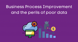 Announcement: Business Process Improvement and the perils of poor data