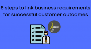 Announcement: 8 steps to link business requirements for successful customer outcomes