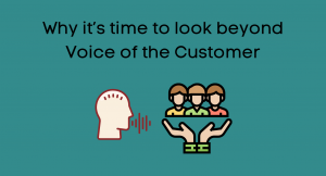 Announcement: Why it's time to look beyond Voice of the Customer