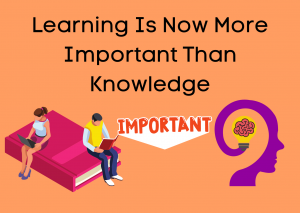 Announcement: Learning Is Now More Important Than Knowledge