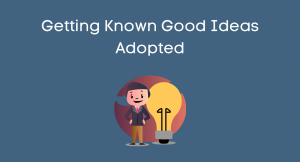Announcement: Getting Known Good Ideas Adopted