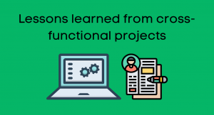 Lessons learned from cross-functional projects