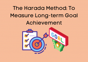 The Harada Method: To Measure Long-term Goal Achievement