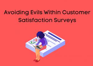 Announcement: Avoiding Evils Within Customer Satisfaction Surveys