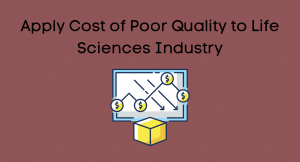 Apply Cost of Poor Quality to Life Sciences Industry