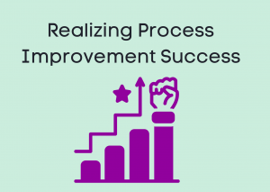 Realizing Process Improvement Success