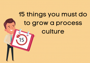 3 things you must do to grow a process culture