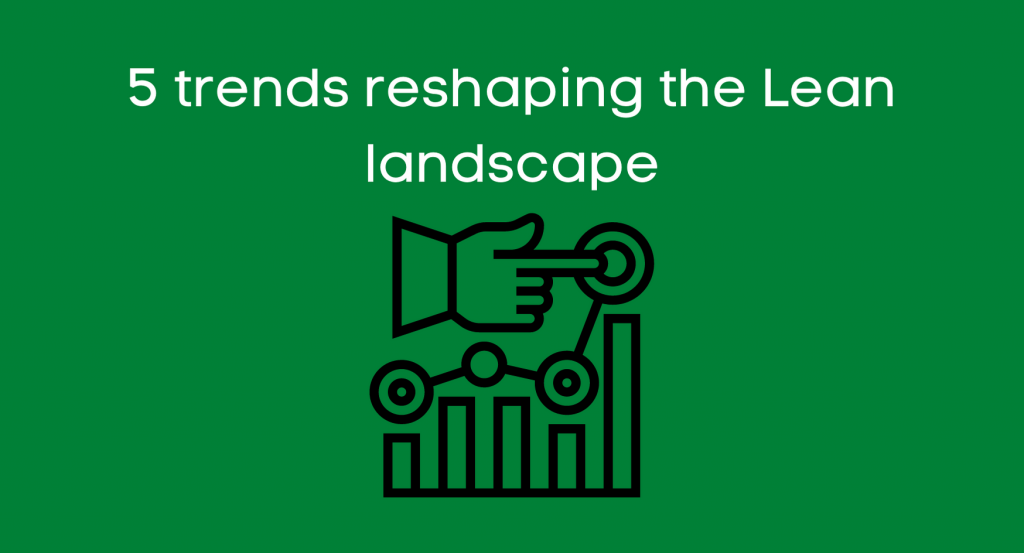 5 trends reshaping the Lean landscape
