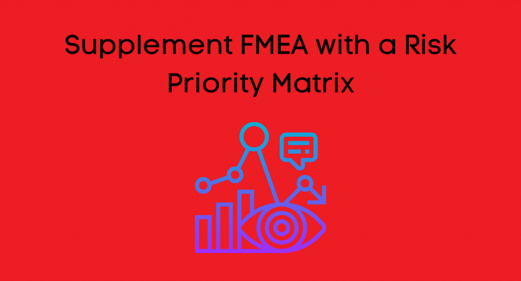 Supplement FMEA with a Risk Priority Matrix