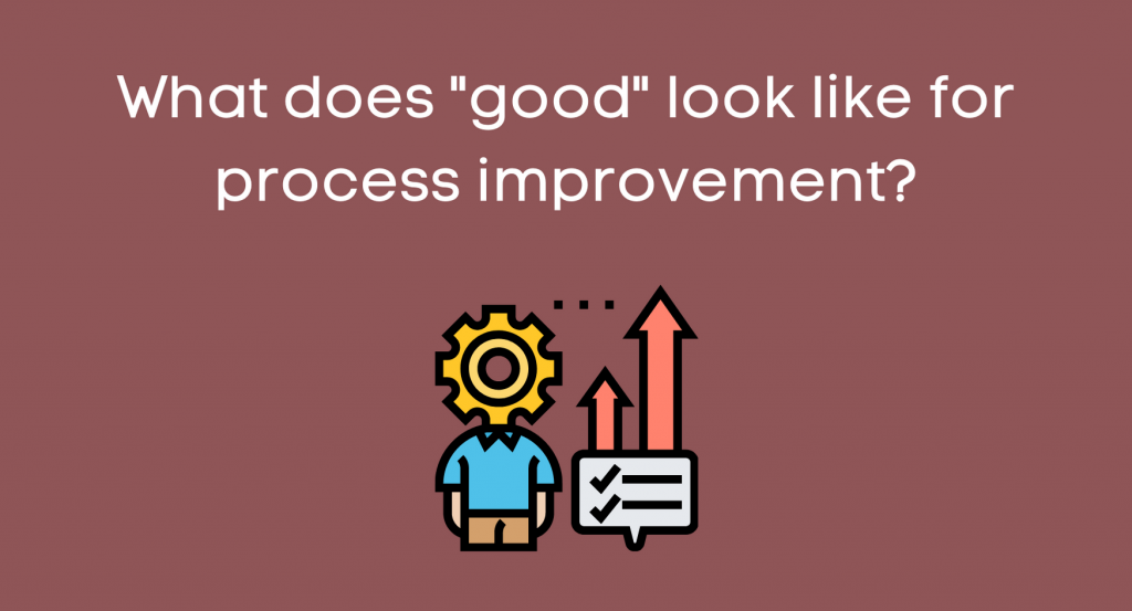 """What does """"good"""" look like for process improvement?"""