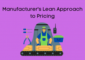 Manufacturers Lean Approach to Pricing