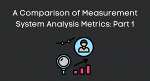 A Comparison of Measurement System Analysis Metrics: Part 1