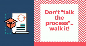 "Don't ""talk the process""…rather walk it!"