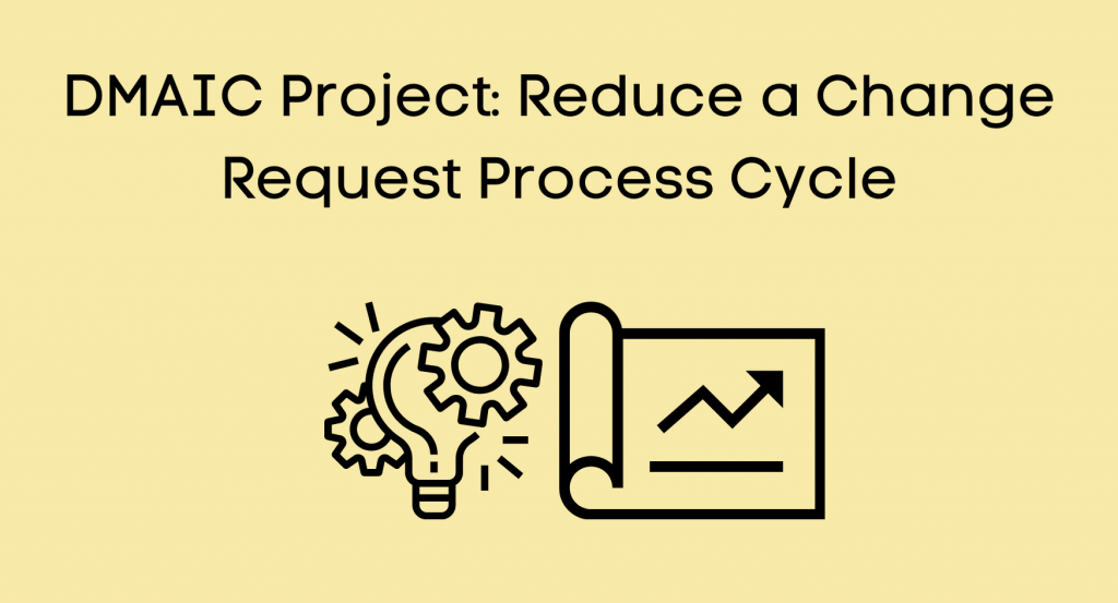 DMAIC Project: Reduce a Change Request Process Cycle