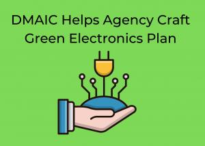DMAIC Helps Agency Craft Green Electronics Plan