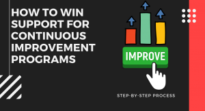 How to Win Support for Continuous Improvement Programs