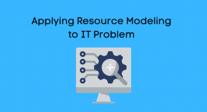 Applying Resource Modeling to IT Problem