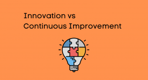 Innovation vs Continuous Improvement