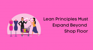 Lean Principles Must Expand Beyond Shop Floor
