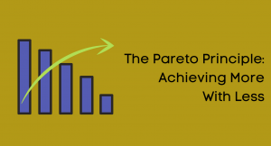 The Pareto Principle: Achieving More With Less