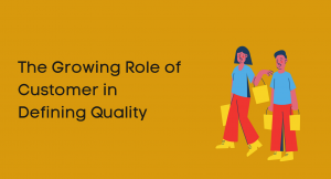 The Growing Role of Customer in Defining Quality