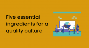 Five essential ingredients for a quality culture